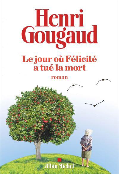 """""""Le jour où Félicité a tué la mort"""" un roman de Henri Gougaud"""