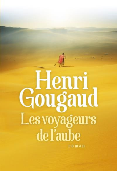 """""""Les voyageurs de l'aube"""" un roman de Henri Gougaud"""