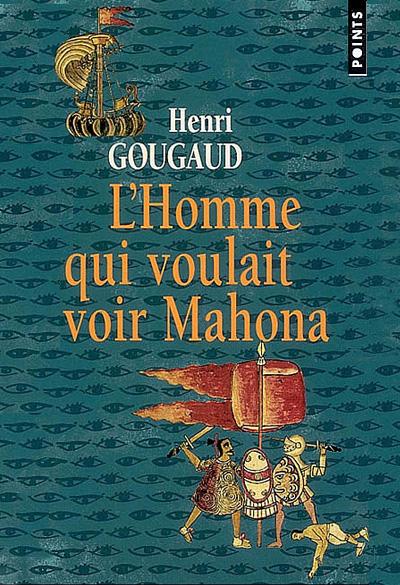 """""""l'homme qui voulait voir Mahona"""" un roman de Henri Gougaud"""