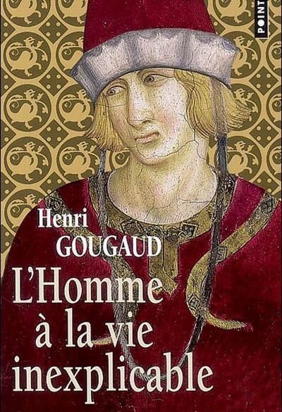 """""""L'homme à la vie inexplicable"""" un roman de Henri Gougaud"""