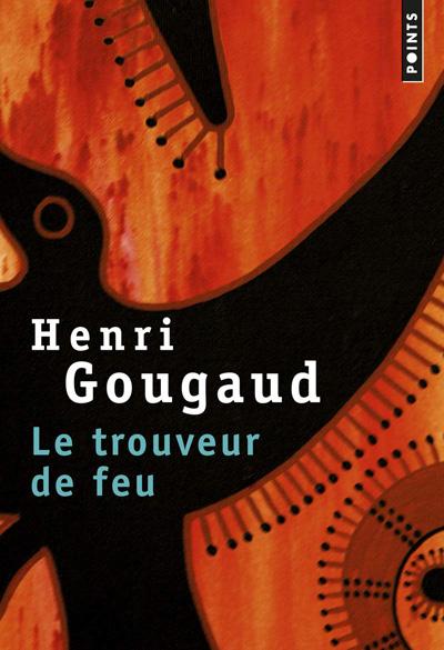 """""""Le trouveur de feu"""" un roman de Henri Gougaud"""