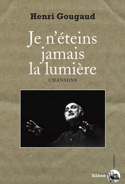 """""""Je n'éteins jamais la lumière"""" un recueil des chansons d'Henri Gougaud"""