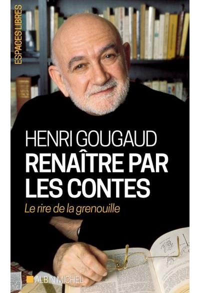 """""""Renaitre par les contes"""" un essai de Henri Gougaud"""